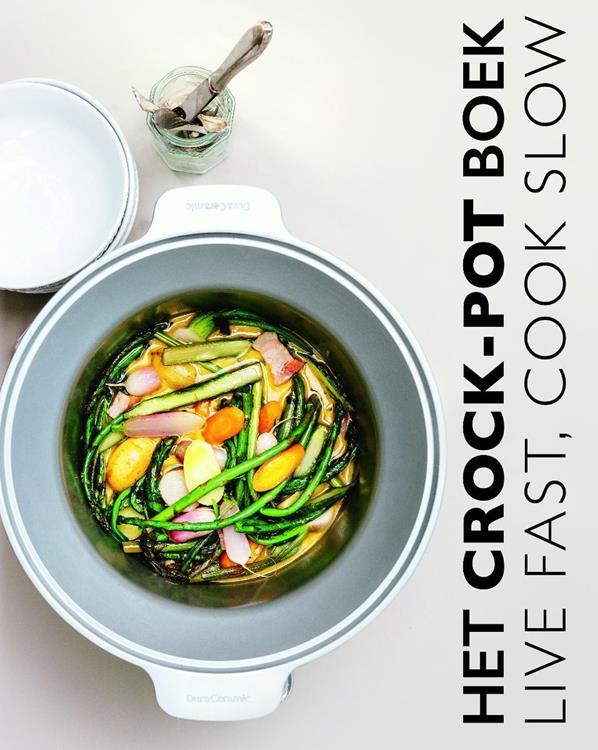 Het Crock-Pot boek: live fast, cook slow